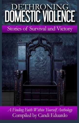 Dethroning Domestic Violence: Stories of Survival and Victory