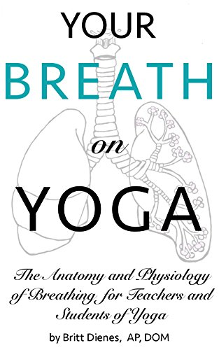 Download for free Your Breath On Yoga: The Anatomy and Physiology of Breathing For Teachers and Students of Yoga