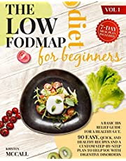 The Low FODMAP Diet For Beginners: A Basic IBS Relief Guide For A Healthy Gut. 90 Easy, Quick, And Healthy Recipes And A Custom Step-By-Step Plan To Help You With Digestive Disorders. (Vol.1)