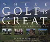 img - for Where Golf is Great: The Finest Courses of Scotland and Ireland by James W. Finegan (21-Aug-2006) Hardcover book / textbook / text book
