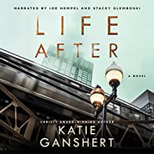 Life After: A Novel Audiobook by Katie Ganshert Narrated by Joe Hempel, Stacey Glemboski