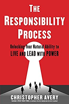 The Responsibility Process: Unlocking Your Natural Ability to Live and Lead with Power by [Avery, Christopher]