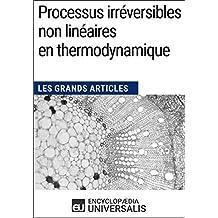 Processus irréversibles non linéaires en thermodynamique: Les Grands Articles d'Universalis (French Edition)