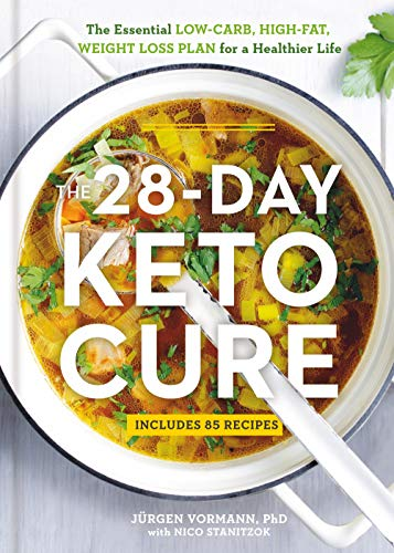 The 28-Day Keto Cure: The Essential High-Fat, Low-Carb Weight Loss Plan for a Healthier Life by Jürgen Vormann, Nico Stanitzok