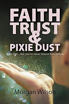 Faith, Trust, and Pixie Dust by [Wilson, Morgan]