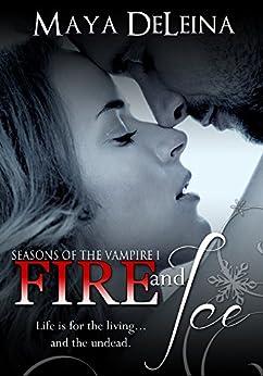 Fire and Ice: Seasons of the Vampire I by [DeLeina, Maya]