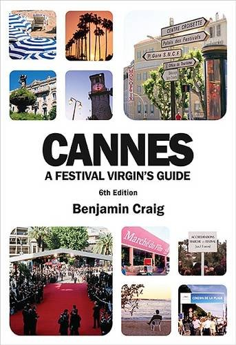Cannes   A Festival Virgins Guide  Attending The Cannes Film Festival For Filmmakers And Film Industry Professionals