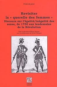 Revisiter la querelle des femmes : Discours sur l'égalité/inégalité des sexes, de 1750 aux lendemains de la révolution par Eliane Viennot