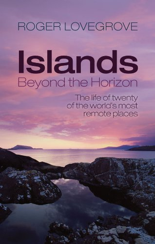 Islands Beyond the Horizon: The life of twenty of the world's most remote places (Horizon Oxford)