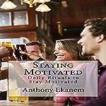 Staying Motivated | Anthony Ekanem