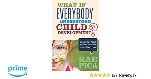 What If Everybody Understood Child Development?: Rae Pica