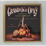 The Grand Ole Opry History of Country Music: 70 Years of the Stars, the Songs, and the Stories