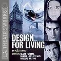 Design for Living Hörspiel von Noel Coward Gesprochen von: Douglas Weston, Hamish Linklater, Claire Forlani