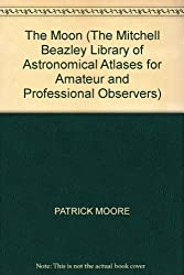 The Moon (The Mitchell Beazley Library of Astronomical Atlases for Amateur and Professional Observers)