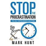 Stop the Procrastination: The Self-Improvement Doctrine | Mark Hunt