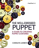 The Well-Dressed Puppet: A Guide to Creating Puppet Costumes