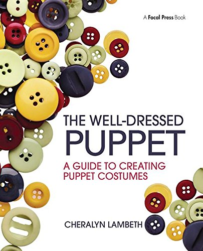 The Well-Dressed Puppet: A Guide to Creating Puppet Costumes by Focal Press