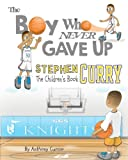 Stephen Curry: The Childrens Book: The Boy Who Never Gave Up