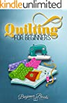 Quilting: Quilting for Beginners: A C...