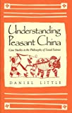 Understanding Peasant China : Case Studies in the Philosophy of Social Science, Little, Daniel, 0300043996
