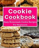 baking cookbooks for beginners - Cookie Cookbook: Easy Homemade Cookie Recipes For Beginners (Baking Cookbook)