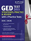 Kaplan GED Test 2015 Strategies, Practice, and Review with 2 Practice Tests: Book + Online (Kaplan Test Prep)