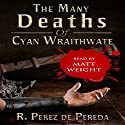 The Many Deaths of Cyan Wraithwate Audiobook by R. Perez de Pereda Narrated by Matt Weight