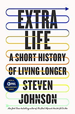 Extra Life: A Short History of Living Longer
