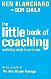 The Little Book of Coaching (The One Minute Manager): Motivating People to Be Winners