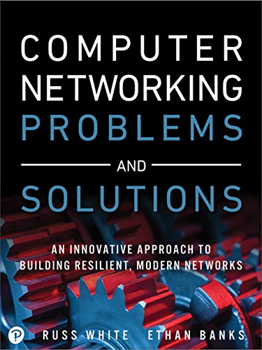 Computer Networking Problems and Solutions: An innovative approach to building resilient, modern -