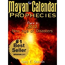 Mayan Calendar Prophecies| Part 2: 2012-New Age of Disasters