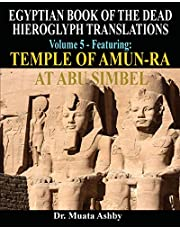 EGYPTIAN BOOK OF THE DEAD HIEROGLYPH TRANSLATIONS USING THE TRILINEAR METHOD Volume 5: Featuring Temple of Amun-Ra at Abu Simbel