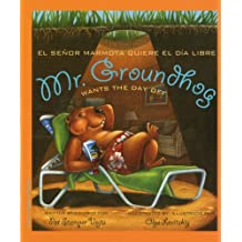 Mr. Groundhog Wants the Day Off / el senor marmota quiere el dia libre (English and Spanish Edition)