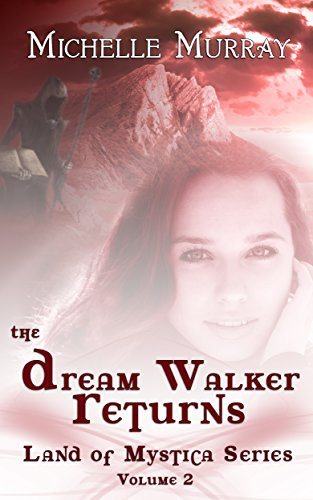 Book: The Dream Walker Returns - Land of Mystica Series Volume 2 by Michelle Murray