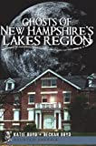 Ghosts of New Hampshire s Lakes Region (Haunted America)
