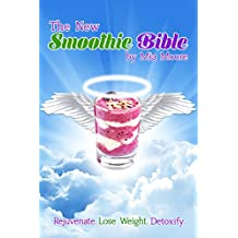 The New Smoothie Bible: Rejuvenate. Lose Weight. Detoxify