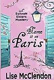 Blame it on Paris (Bennett Sisters Mysteries) (Volume 7)