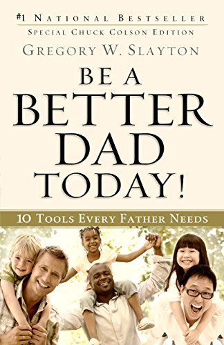 Be a Better Dad Today!: 10 Tools Every Father Needs ()