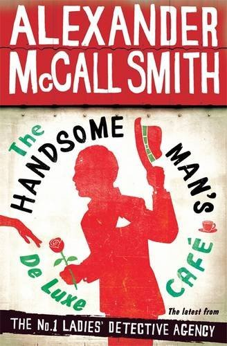 By Alexander McCall Smith The Handsome Man's De Luxe Caf?Ÿ?? (No. 1 Ladies' Detective Agency) [Paperback] PDF