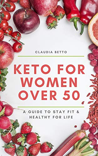 Keto Diet for Women Over 50: Simple Guide to Lose Weight and Stay Fit For Life + 21-DAY MEAL PLAN INCLUDED by [Betto, Claudia]