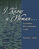 I Know a Woman..., Pamela C Kelly, 1933514124