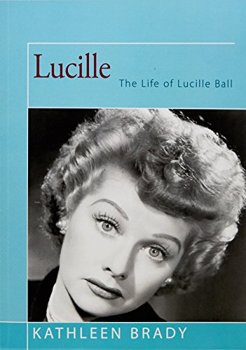 Lucille: The Life of Lucille Ball - Lucille Ball Biography