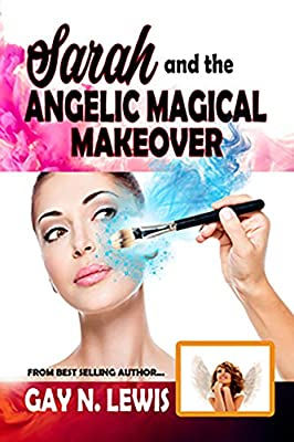 Sarah and the Angelic Magical Makeover