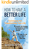 How to Have A Better Life: Techniques for TransformingYour Life