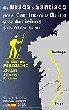 De Braga a Santiago por el Camino de la Geira y los Arrieiros (Jeira-Ribeiro-Miñoto): Guía del peregrino (9 etapas, 27 tramos)