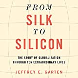 img - for From Silk to Silicon: The Story of Globalization Through Ten Extraordinary Lives book / textbook / text book