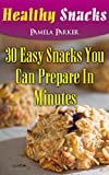 Healthy Snacks: 30 Easy Snacks You Can Prepare In Minutes