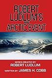 Robert Ludlum's The Arctic Event, James Cobb, 1602851107