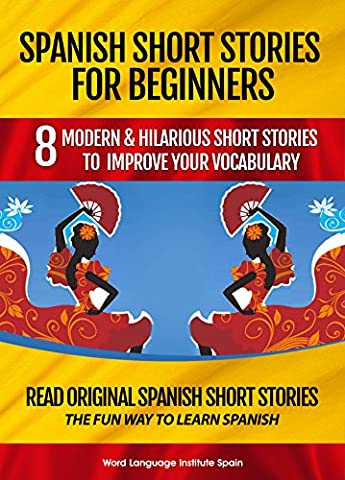 Spanish Short Stories For Beginners: 8 Modern & Hilarious Spanish Short Stories to Improve Your Vocabulary: Read Original Spanish Short Stories The Fun Way to Learn (Spanish Kids Stories)
