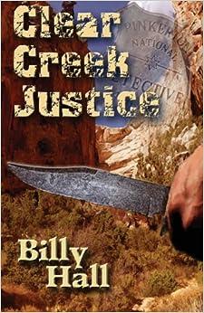 Clear Creek Justice por Bill D. Hallsted Gratis